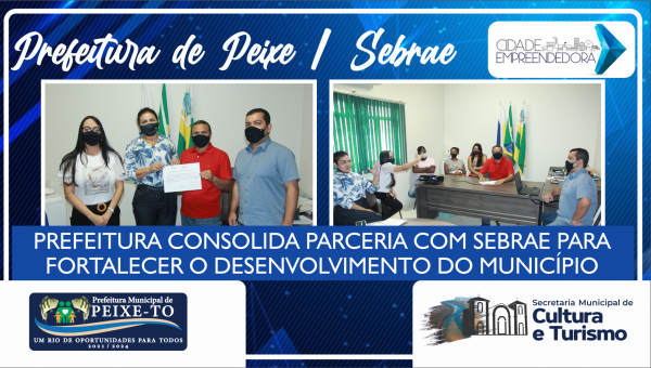 PREFEITURA CONSOLIDA PARCERIA COM SEBRAE PARA FORTALECER O DESENVOLVIMENTO DO MUNICÍPIO.